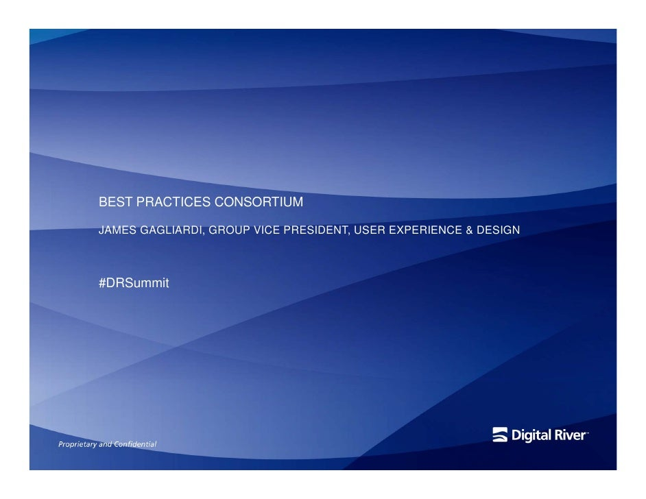 BEST PRACTICES CONSORTIUM  JAMES GAGLIARDI, GROUP VICE PRESIDENT, USER EXPERIENCE & DESIGN    #DRSummit