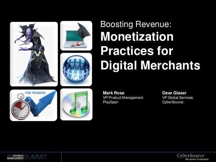 Boosting Revenue:Monetization Practices for Digital Merchants<br />Mark Rose<br />VP Product Management<br />PlaySpan<br /...