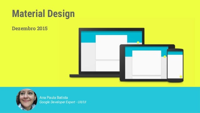 Material Design Dezembro 2015 Ana Paula Batista Google Developer Expert - UX/UI your face here