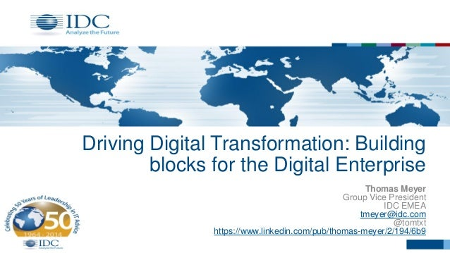 Driving Digital Transformation: Building blocks for the Digital Enterprise Thomas Meyer Group Vice President IDC EMEA tmey...