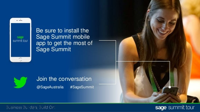 Questions? @SageAustralia #SageSummit Be sure to install the Sage Summit mobile app to get the most of Sage Summit Join th...