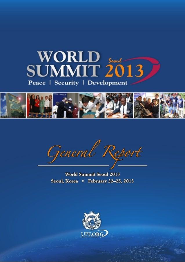 General Report World Summit Seoul 2013 Seoul, Korea • February 22–25, 2013  ecurity | Development  .ORG  UNIVERSAL PEACE F...