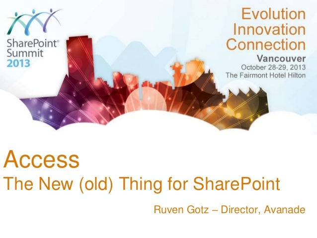 Access The New (old) Thing for SharePoint Ruven Gotz – Director, Avanade