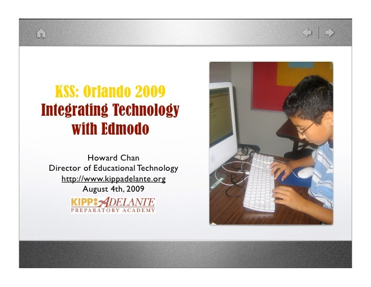 KSS: Orlando 2009 Integrating Technology      with Edmodo             Howard Chan  Director of Educational Technology     ...