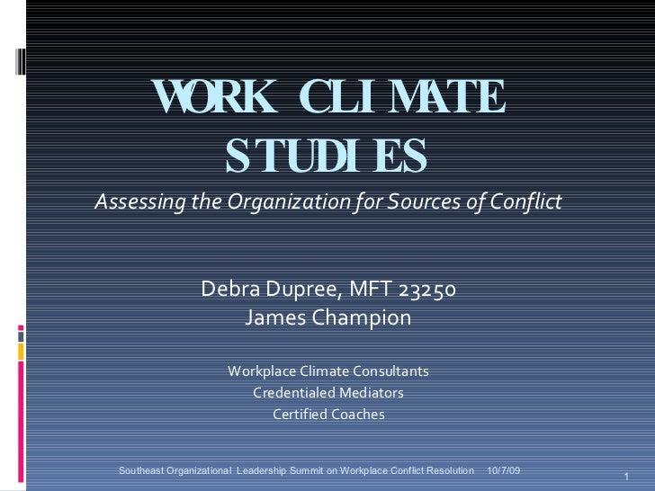 WORK CLIMATE STUDIES <ul><li>Assessing the Organization for Sources of Conflict </li></ul><ul><li>Debra Dupree, MFT 23250 ...