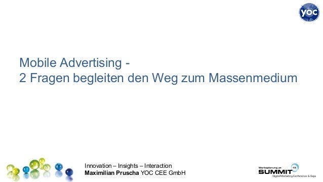 Innovation – Insights – Interaction Maximilian Pruscha YOC CEE GmbH Mobile Advertising - 2 Fragen begleiten den Weg zum Ma...