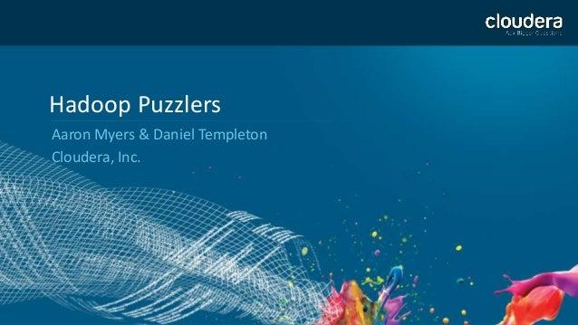 1 Hadoop Puzzlers Aaron Myers & Daniel Templeton Cloudera, Inc.