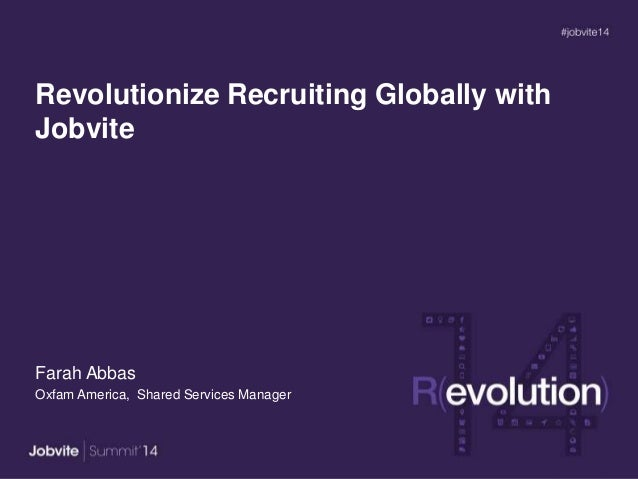 Revolutionize Recruiting Globally with Jobvite Farah Abbas Oxfam America, Shared Services Manager