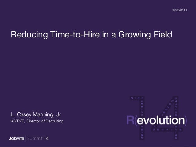 Reducing Time-to-Hire in a Growing Field! L. Casey Manning, Jr. KIXEYE, Director of Recruiting