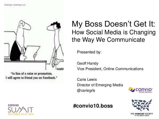 My Boss Doesn't Get It: How Social Media is Changing the Way We Communicate Presented by: Geoff Handy Vice President, Onli...