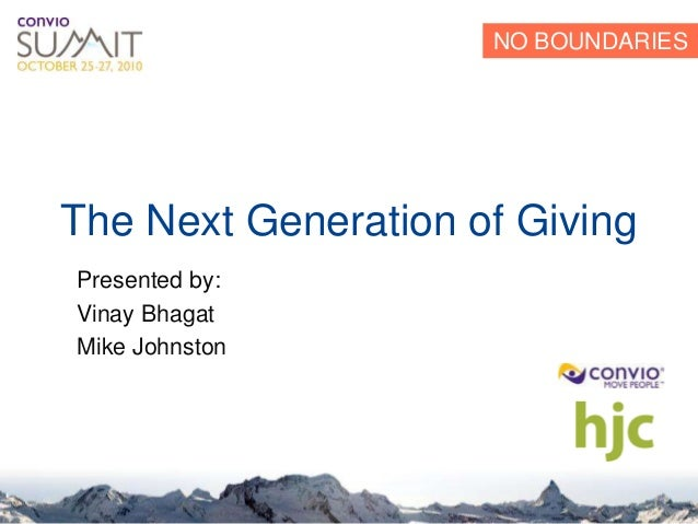 NO BOUNDARIES Presented by: Vinay Bhagat Mike Johnston The Next Generation of Giving