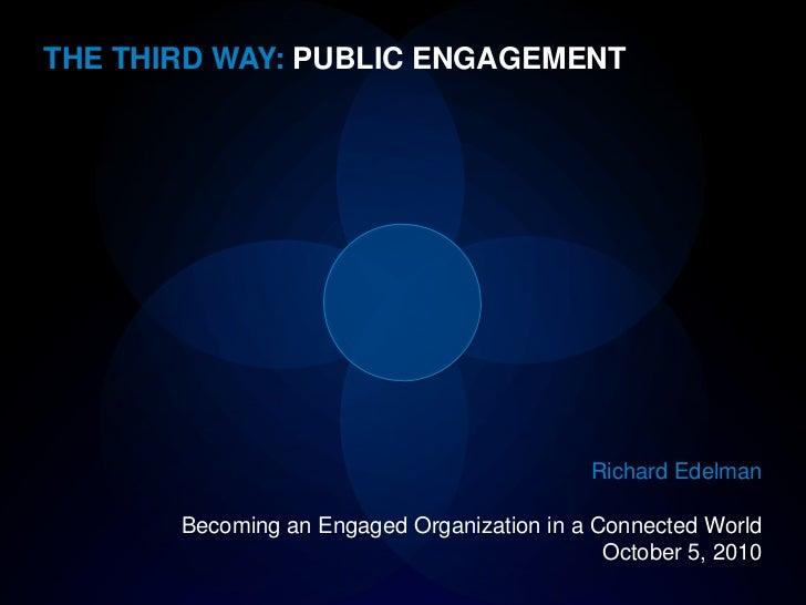THE THIRD WAY: PUBLIC ENGAGEMENT                                                  Richard Edelman         Becoming an Enga...