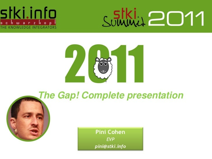 ;The Gap! Complete presentation                                    Pini Cohen                                        EVP  ...