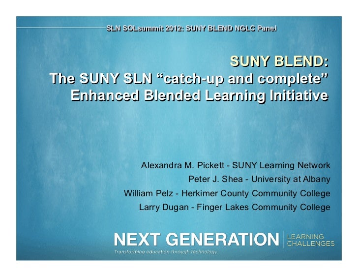 "SLN SOLsummit 2012: SUNY BLEND NGLC Panel                       SUNY BLEND:The SUNY SLN ""catch-up and complete""  Enhanced ..."