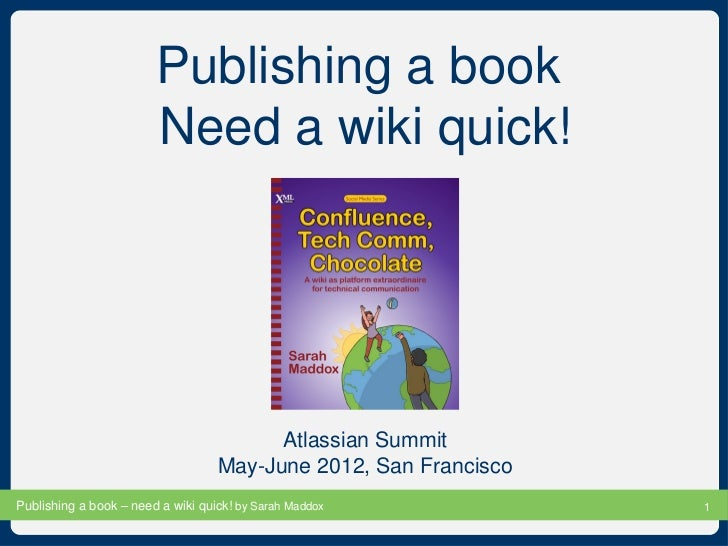 Publishing a book  Need a wiki quick! Atlassian Summit May-June 2012, San Francisco