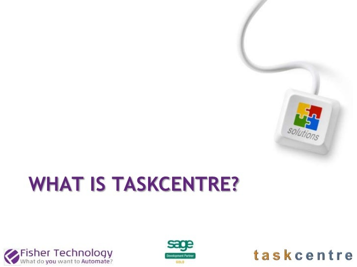 2WHAT IS TASKCENTRE?