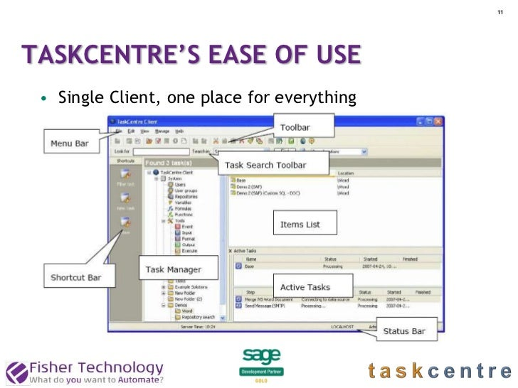11TASKCENTRE'S EASE OF USE • Single Client, one place for everything