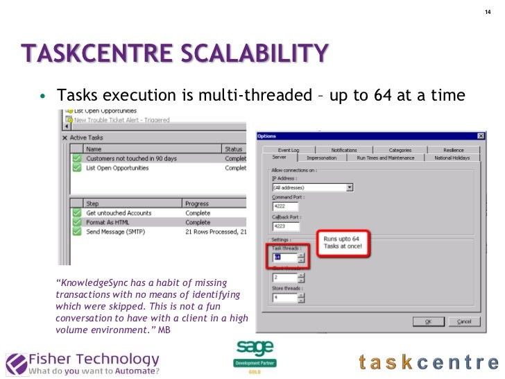 """14TASKCENTRE SCALABILITY • Tasks execution is multi-threaded – up to 64 at a time   """"KnowledgeSync has a habit of missing ..."""