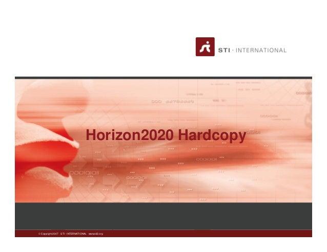  Copyright 2007 STI - INTERNATIONAL www.sti2.org Horizon2020 Hardcopy