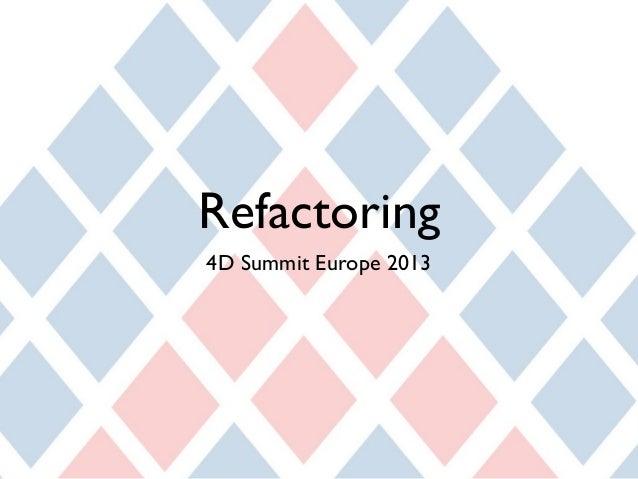 Refactoring  4D Summit Europe 2013