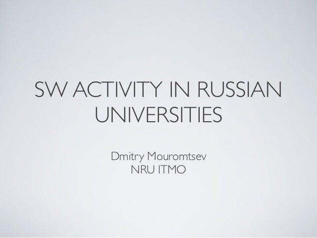 SW ACTIVITY IN RUSSIAN UNIVERSITIES Dmitry Mouromtsev NRU ITMO