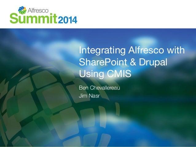 Integrating Alfresco with SharePoint & Drupal Using CMIS Ben Chevallereau Jim Nasr