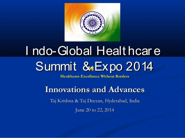 A I ndo-Global Healt hcar e Summit & Expo 2014 Healthcare Excellence Without Borders  Innovations and Advances Taj Krishna...