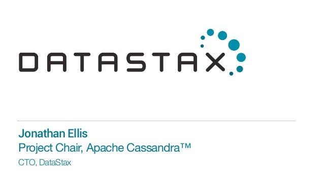 CTO, DataStax Jonathan Ellis Project Chair, Apache Cassandra™