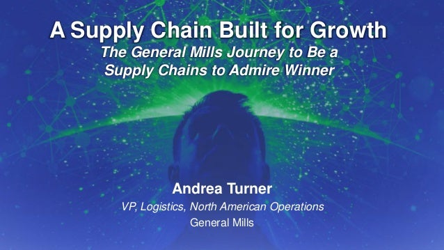 The General Mills Journey to Be a Supply Chains to Admire Winner for 2014 and 2015