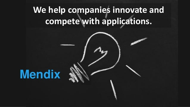 Mendix We help companies innovate and compete with applications.