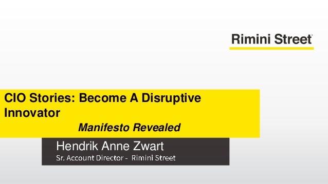 Hendrik Anne Zwart CIO Stories: Become A Disruptive Innovator Manifesto Revealed