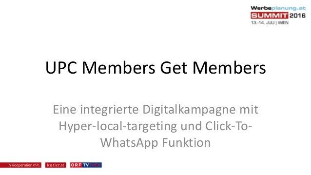 UPC Members Get Members Eine integrierte Digitalkampagne mit Hyper-local-targeting und Click-To- WhatsApp Funktion