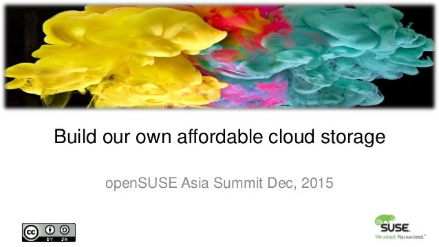 Build our own affordable cloud storage openSUSE Asia Summit Dec, 2015