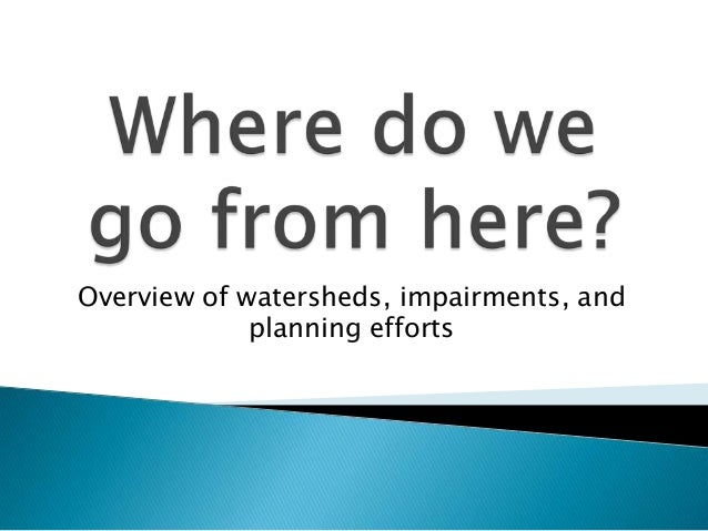 Overview of watersheds, impairments, and planning efforts