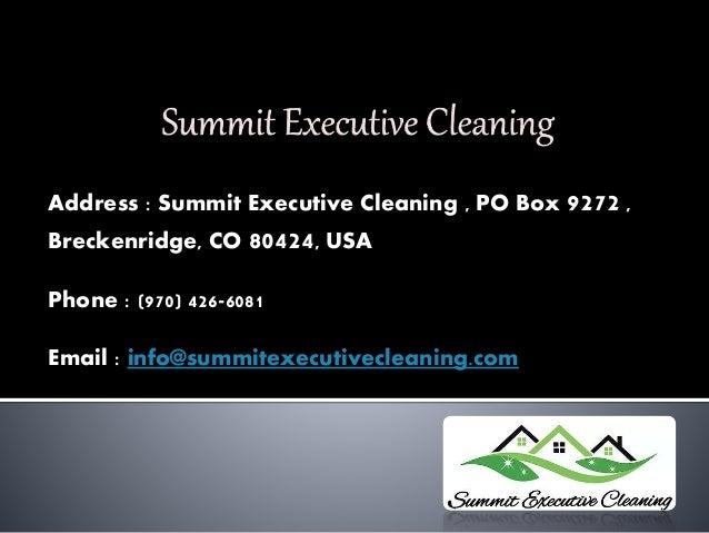 Address : Summit Executive Cleaning , PO Box 9272 , Breckenridge, CO 80424, USA Phone : (970) 426-6081 Email : info@summit...