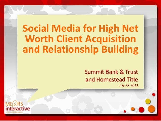 Social Media for High Net Worth Client Acquisition and Relationship Building Summit Bank & Trust and Homestead Title July ...