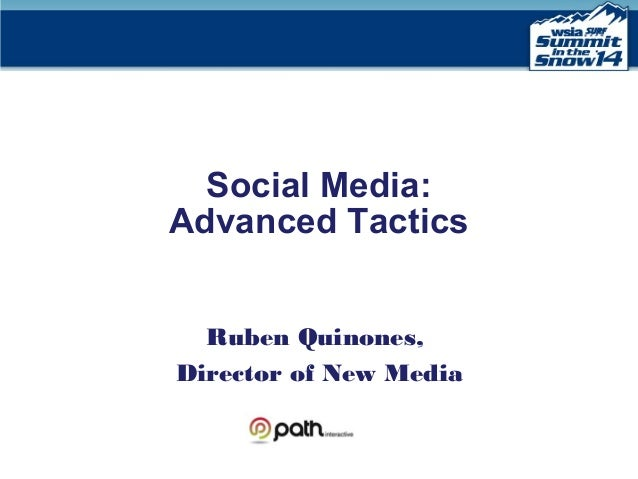Social Media: Advanced Tactics Ruben Quinones, Director of New Media