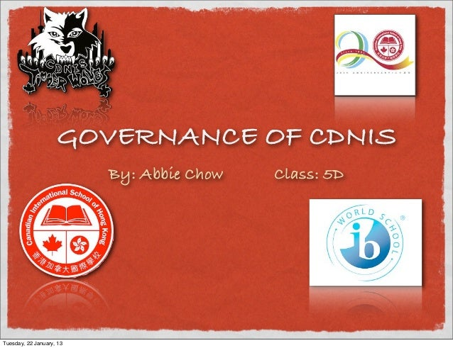 GOVERNANCE OF CDNIS                          By: Abbie Chow   Class: 5DTuesday, 22 January, 13
