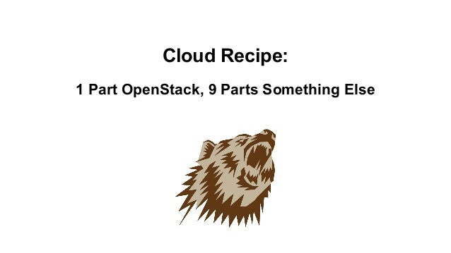 Cloud Recipe: 1 Part OpenStack, 9 Parts Something Else