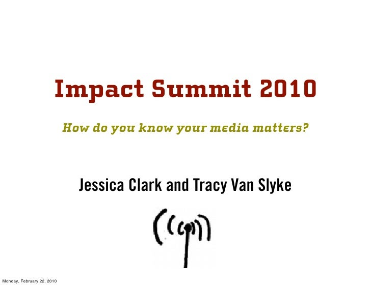 Impact Summit 2010                             How do you know your media matters?                                  Jessic...