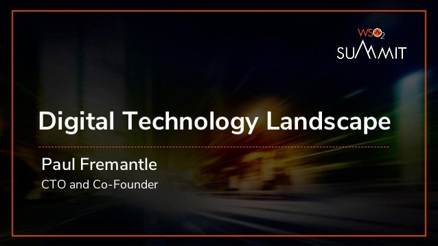 Digital Technology Landscape Paul Fremantle CTO and Co-Founder