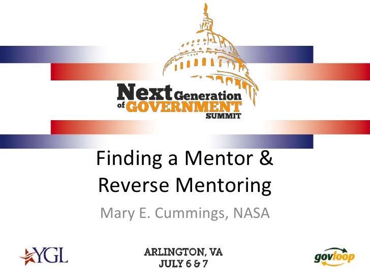 Finding a Mentor &Reverse Mentoring<br />Mary E. Cummings, NASA<br />