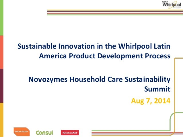 Sustainable Innovation in the Whirlpool Latin  America Product Development Process  Novozymes Household Care Sustainabilit...