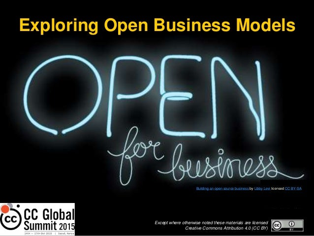 Exploring Open Business Models Except where otherwise noted these materials are licensed Creative Commons Attribution 4.0 ...