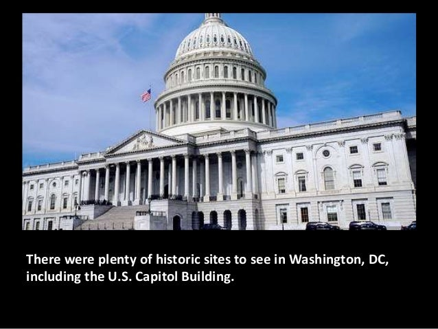 There were plenty of historic sites to see in Washington, DC,including the U.S. Capitol Building.