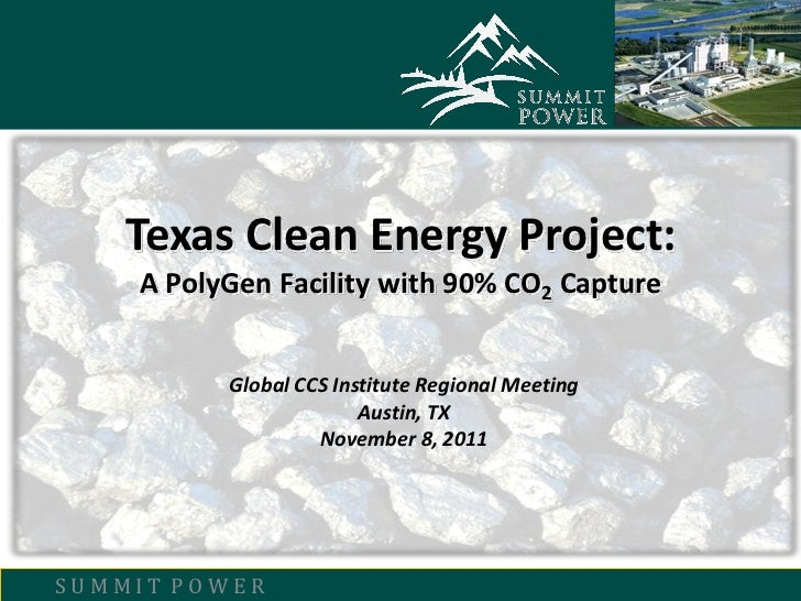 Texas Clean Energy Project:    A PolyGen Facility with 90% CO2 Capture          Global CCS Institute Regional Meeting     ...