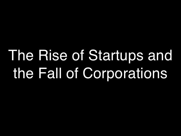 The Rise of Startups and  the Fall of Corporations