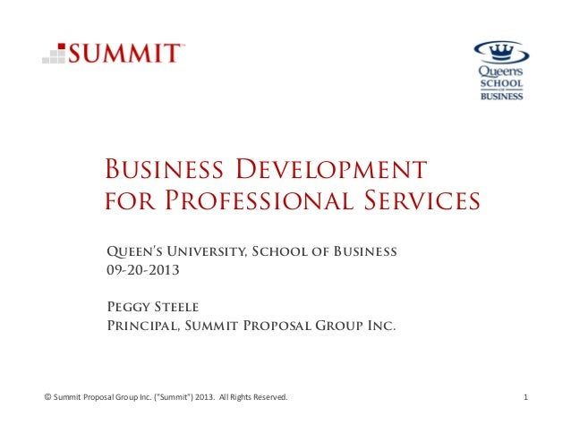 Business Development for Professional Services Queen's University, School of Business 09-20-2013 Peggy Steele Principal, S...