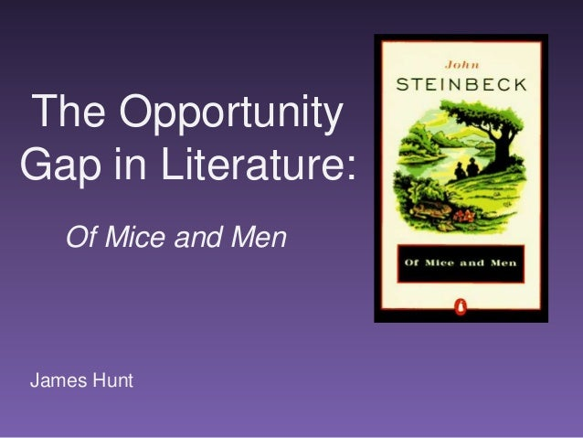 The OpportunityGap in Literature:   Of Mice and MenJames Hunt