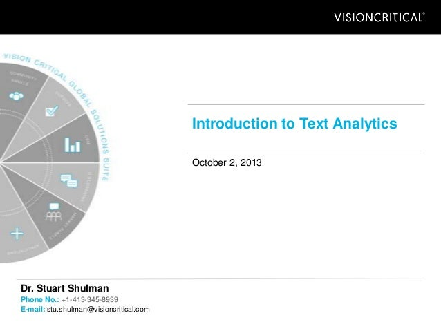 Introduction to Text Analytics October 2, 2013 Dr. Stuart Shulman Phone No.: +1-413-345-8939 E-mail: stu.shulman@visioncri...